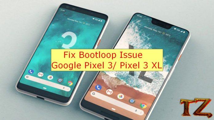 bootloop issue on Pixel 3/Pixel 3 XL