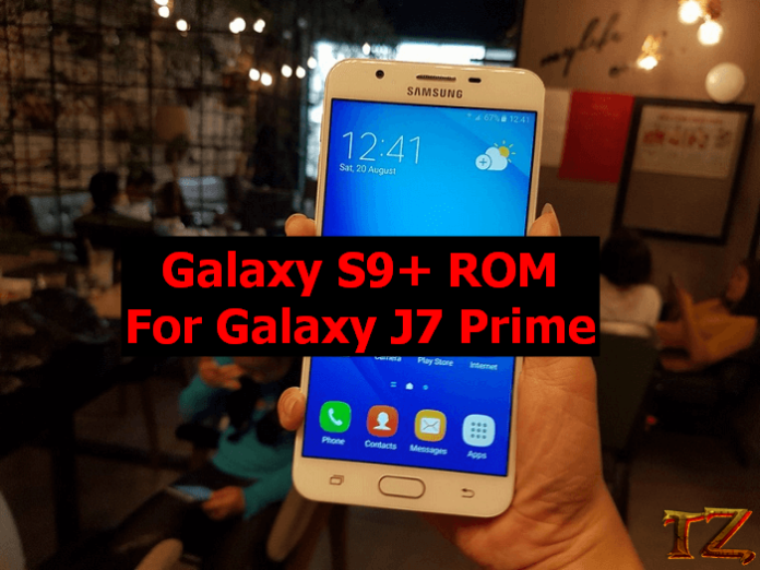 Galaxy S9+ ROM for Galaxy J7 Prime